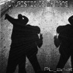 PL ANET - Futuristic Is My Name (Front Cover)