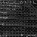 PL ANET - Futuristic Is My Name (Back Cover)