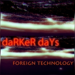 FOREIGN TECHNOLOGY - Darker Days EP (Front Cover)
