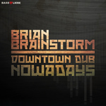 BRIAN BRAINSTORM - Downtown Dub/Nowadays (Front Cover)