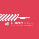 Shelter 54 DJ Series Roland S Adam Ibiza Session (unmixed tracks)
