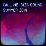 VARIOUS - Call Me Ibiza Sound Summer 2014: Only Dance Music Selection For DJs (Front Cover)