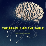 The Brain Is On The Table