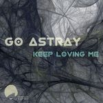 GO ASTRAY - Keep Loving Me (Front Cover)