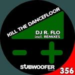 DJ R FLO - Kill The Dancefloor (remixes) (Front Cover)