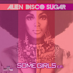 ALIEN DISCO SUGAR - Some Girls EP (Front Cover)