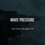 WAVE PRESSURE - Just Some Thoughts EP (Front Cover)
