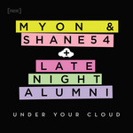 MYON & SHANE 54/LATE NIGHT ALUMNI - Under Your Cloud (Front Cover)