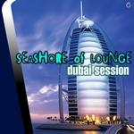 VARIOUS - Seashore Of Lounge Dubai Session (Front Cover)