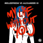 MELLEEFRESH/ALIXANDER III - My Life (Without You) (Front Cover)