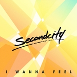 SECONDCITY - I Wanna Feel (Front Cover)