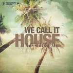 We Call It House Vol 16: Sunset Session