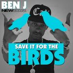 BEN J OF NEW BOYZ - Save It For The Birds (Front Cover)
