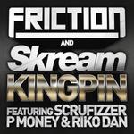 SKREAM FRICTION feat SCRUFIZZER/P MONEY/RIKO DAN - Kingpin (Front Cover)