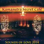 VARIOUS - Kamasutra Secret Cafe - Sounds Of Love 2014 (Front Cover)