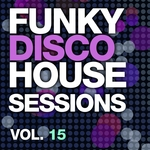 Funky Disco House Sessions Vol 15