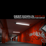 Deep Down In Berlin 7 - Independent German Electronic Music Sampler