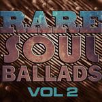 Rare Soul Ballads Vol 2