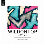 WildOnTop Pt 4 (Unmixed Tracks)