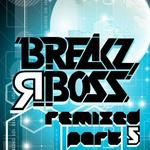 Breakz R Boss Remixed Part 5