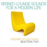 Refined Lounge Sounds For A Modern Life: Selection Two (Designer Stylish Music)