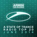 Armin Van Buuren: A State Of Trance Radio Top 20 June 2014 (Including Classic Bonus Track)