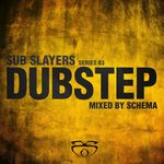 Sub Slayers: Series 03 Dubstep (Mixed By Schema)
