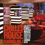 Chilled House Classics Vol 1 (The Best Chill House Tracks From The Coolest Lounge Bars)