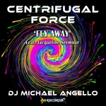 DJ MICHAEL ANGELLO feat JACQUELINE SEYMOUR - Centrifugal Force: Fly Away (Front Cover)
