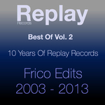 Best Of Replay Vol 2: Frico Edits 2003 2013