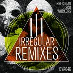 Irregular Remixes Vol 3