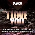 I Love You (Alex Marx, NEON Project & Neiva Remix)