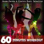 60 MINUTES WORKOUT House,Tecnho & Electro Music Selection
