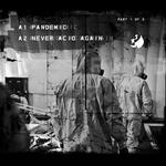 Pandemic / Never Acid Again