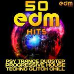 50 EDM Hits (Psy Trance Dubstep Progressive House Techno Glitch Chill)