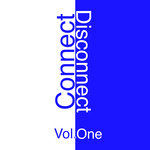 Connect Disconnect: Vol One