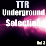 TTR Underground Selection Vol 3