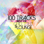 Best Of Chill Out & Lounge: 100 Tracks