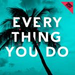 Everything You Do