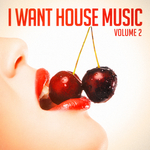 I Want House Music Vol 2
