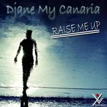 DJANE MY CANARIA - Raise Me Up (Front Cover)