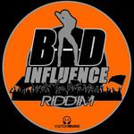Bad Influence Riddim