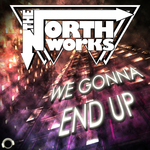 THE NORTH WORKS - We Gonna End Up (Front Cover)