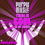 There Is Soul In My House: Monica Mira
