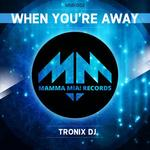 TRONIX DJ - When You re Away (Front Cover)