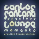 Precious Lounge Moments: Carlos Santana