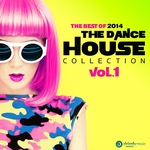 The Dance House Collection Vol 1 The Best Of 2014 Vocal And Progressive Club House