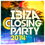 Ibiza Closing Party 2014 The Biggest Anthems From Ibiza 2014