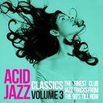 Acid Jazz Classics Vol 3 The Finest Club Jazz Tracks From The 90s Till Now