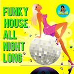 Funky House All Night Long